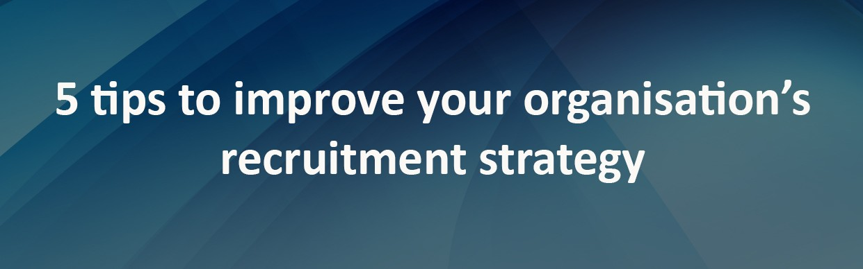 Tips To Improve Your OrganisationS Recruitment Strategy  Han Digital